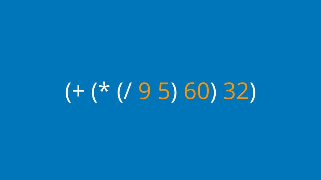 (+ (* (/ 9 5) 60) 32)
