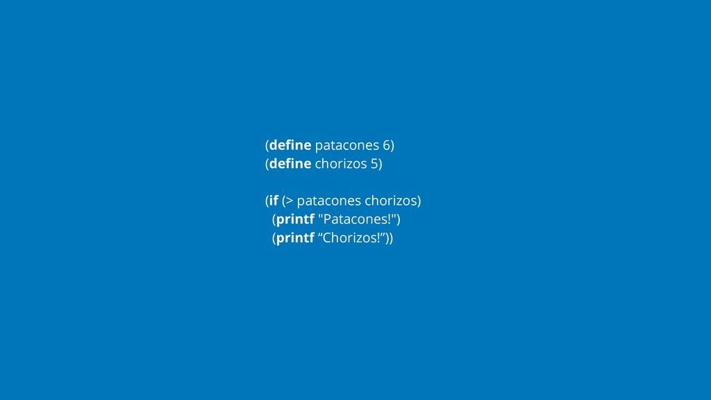 (define patacones 6) (define chorizos 5) (if (> p...