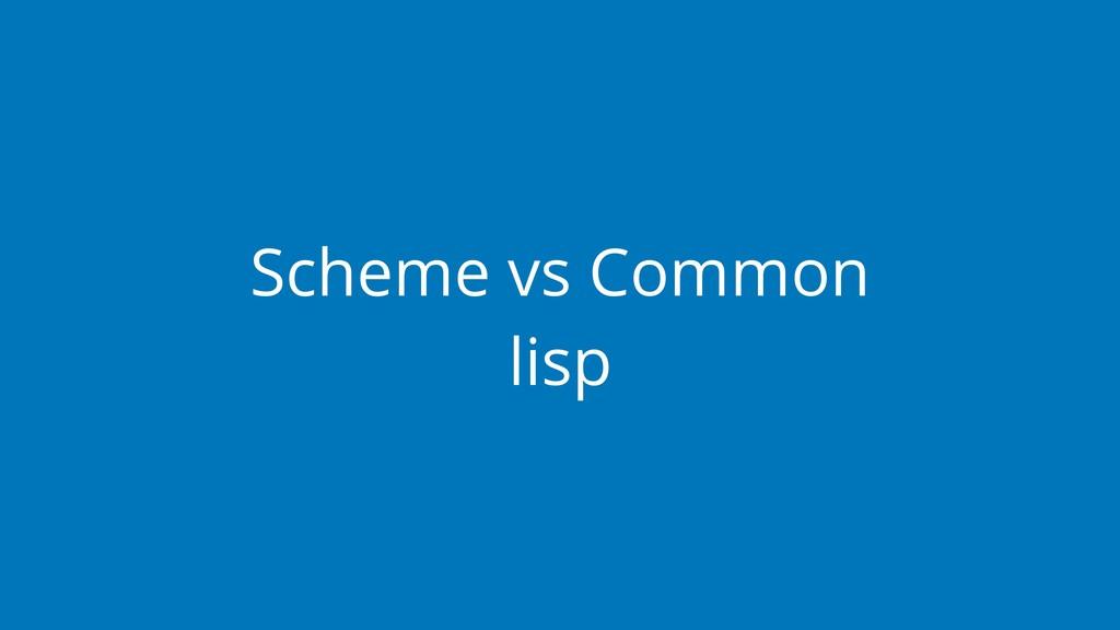 Scheme vs Common lisp