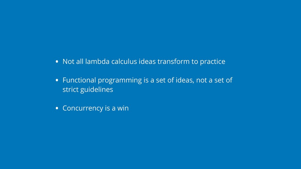 • Not all lambda calculus ideas transform to pr...