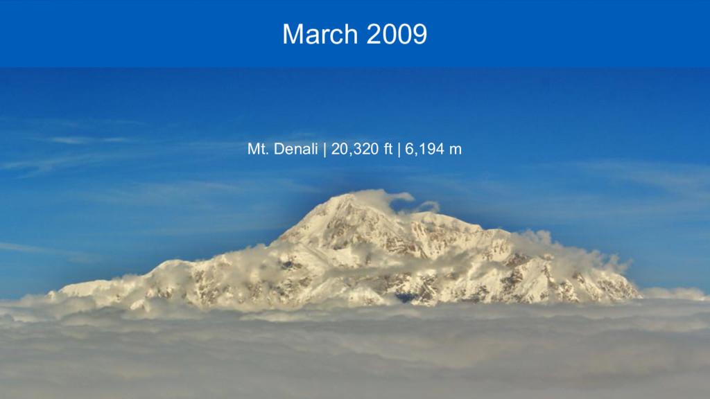 Mar 2009 - March 2009 Mt. Denali | 20,320 ft | ...