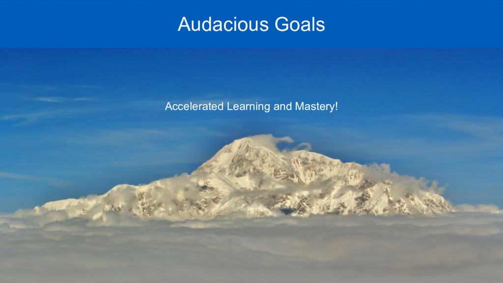Mar 2009 - Audacious Goals Accelerated Learning...