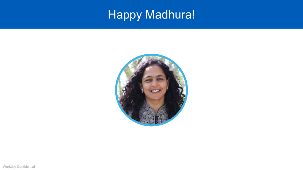 Workday Confidential Happy Madhura!