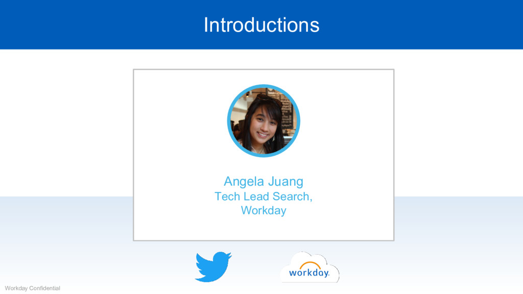 Introductions Workday Confidential Angela Juang...