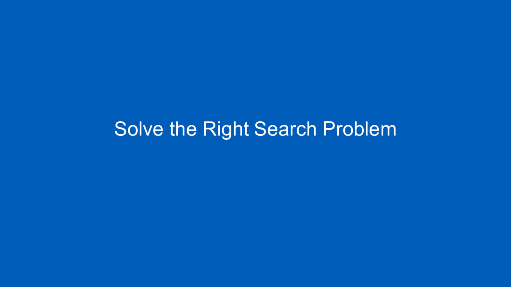 Solve the Right Search Problem