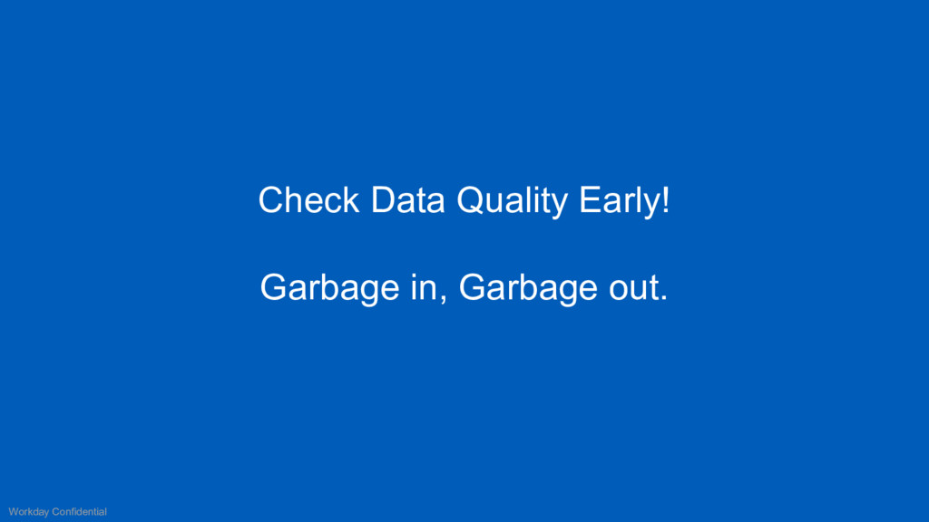 Check Data Quality Early! Garbage in, Garbage o...