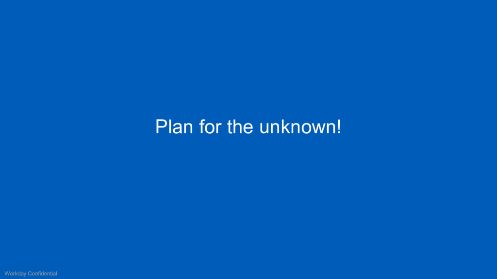 Plan for the unknown! Workday Confidential