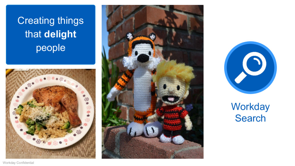 Workday Search Creating things that delight peo...