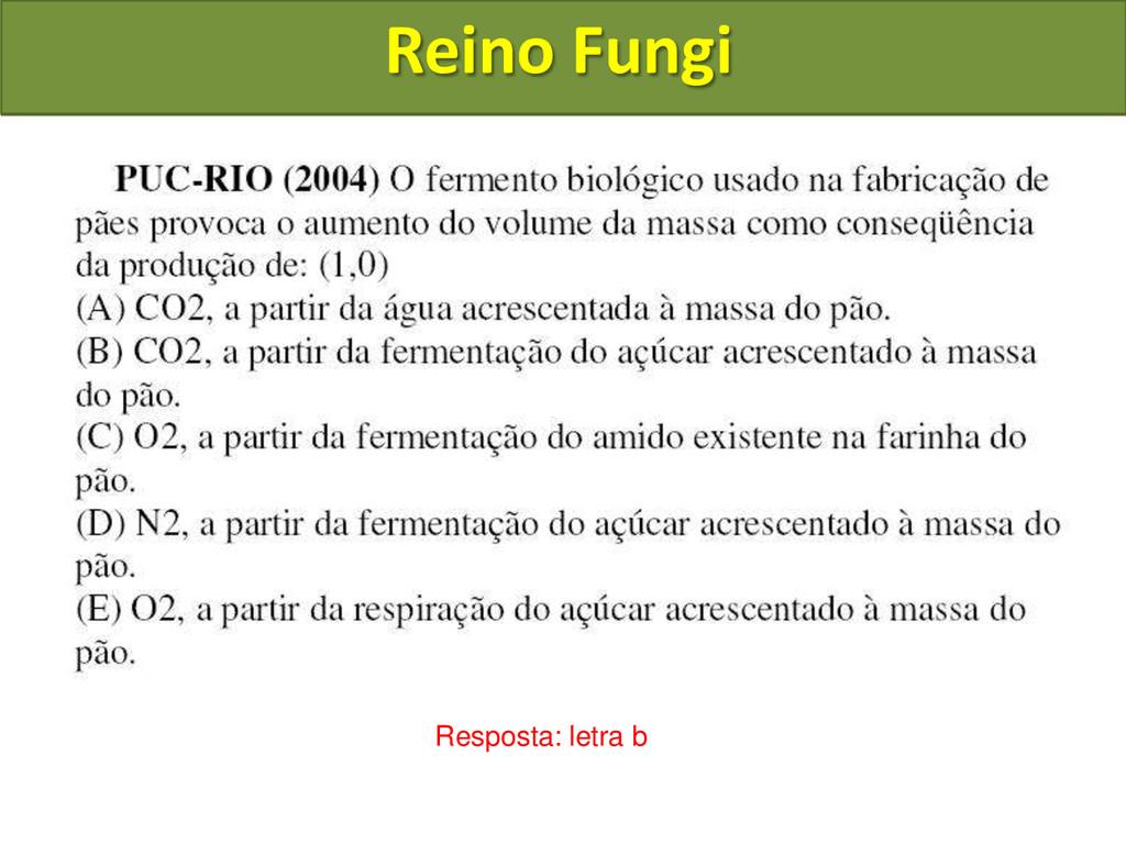 Reino Fungi Resposta: letra b