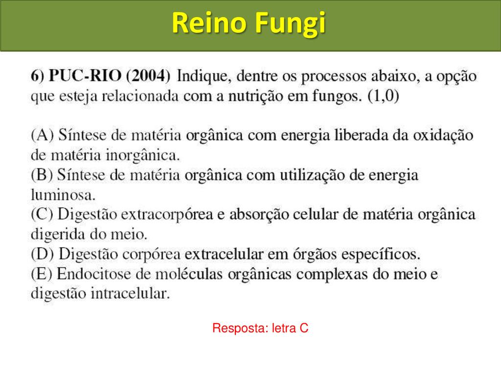 Reino Fungi Resposta: letra C