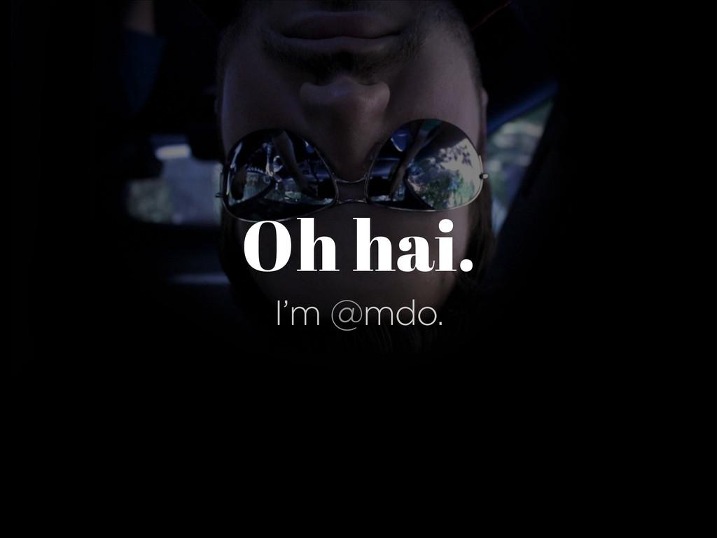 Oh hai. I'm @mdo.
