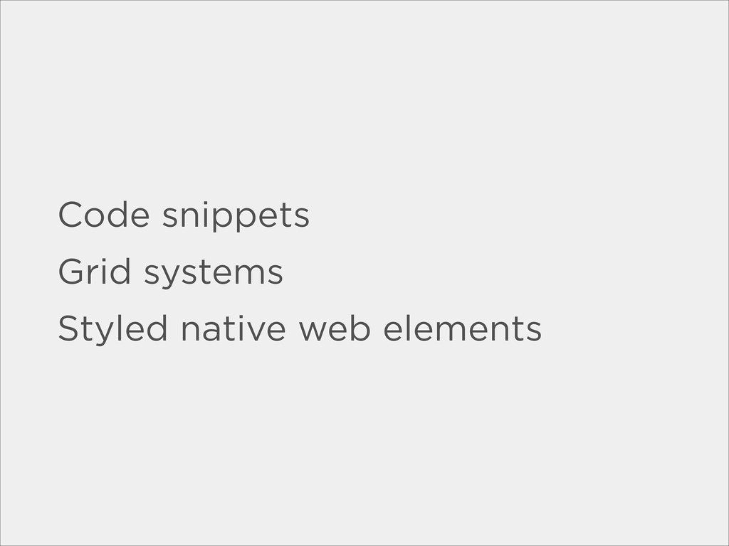 Code snippets Grid systems Styled native web el...