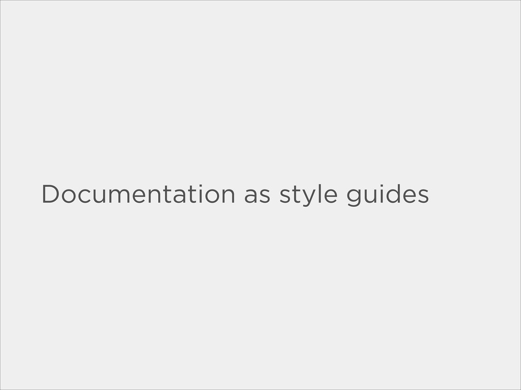 Documentation as style guides
