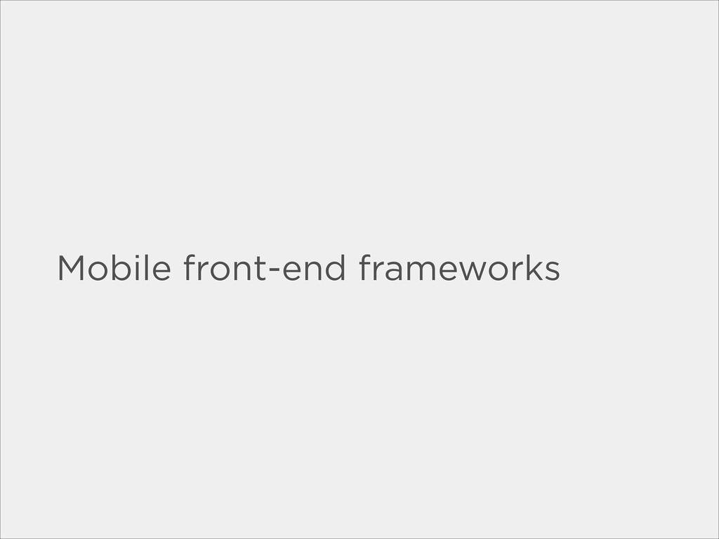 Mobile front-end frameworks