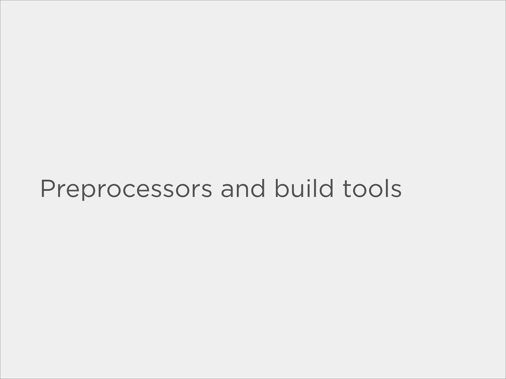 Preprocessors and build tools