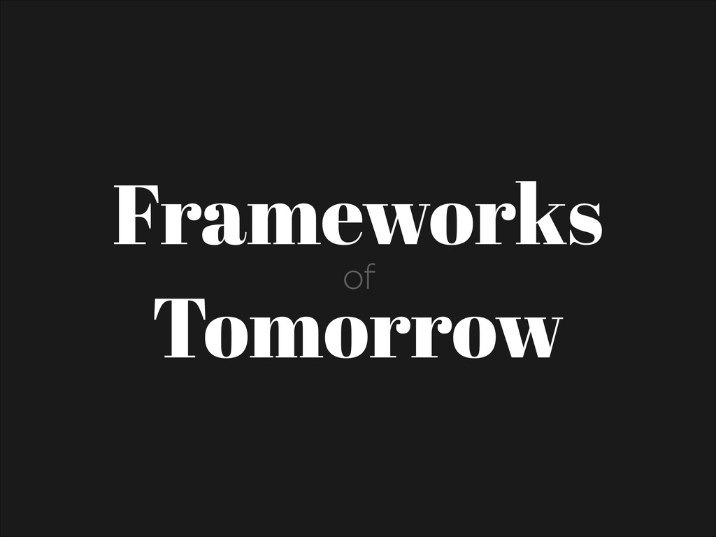 Frameworks Tomorrow of