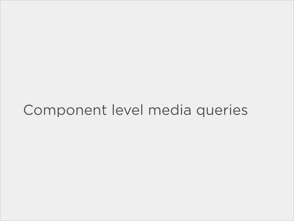Component level media queries