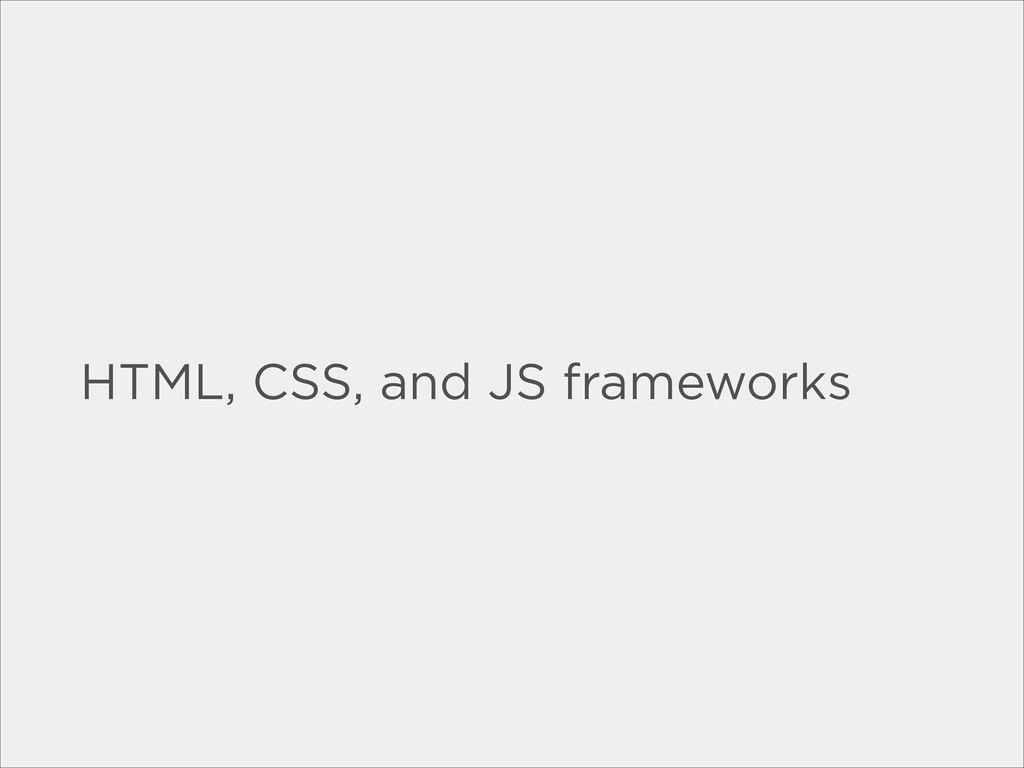 HTML, CSS, and JS frameworks