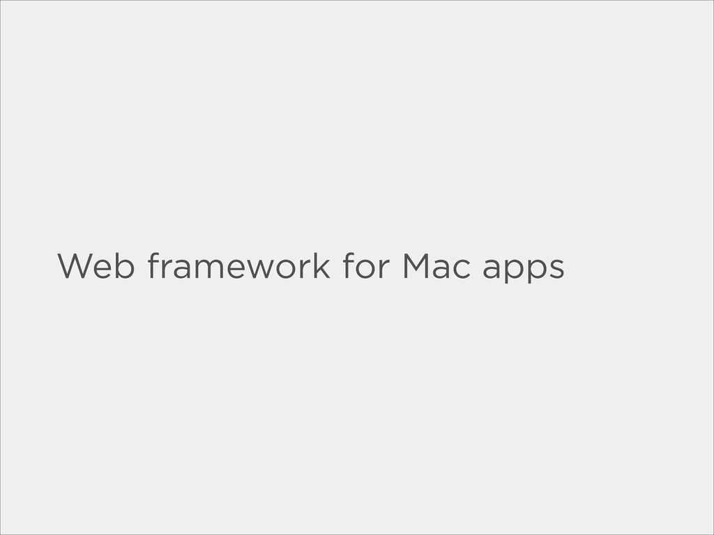 Web framework for Mac apps