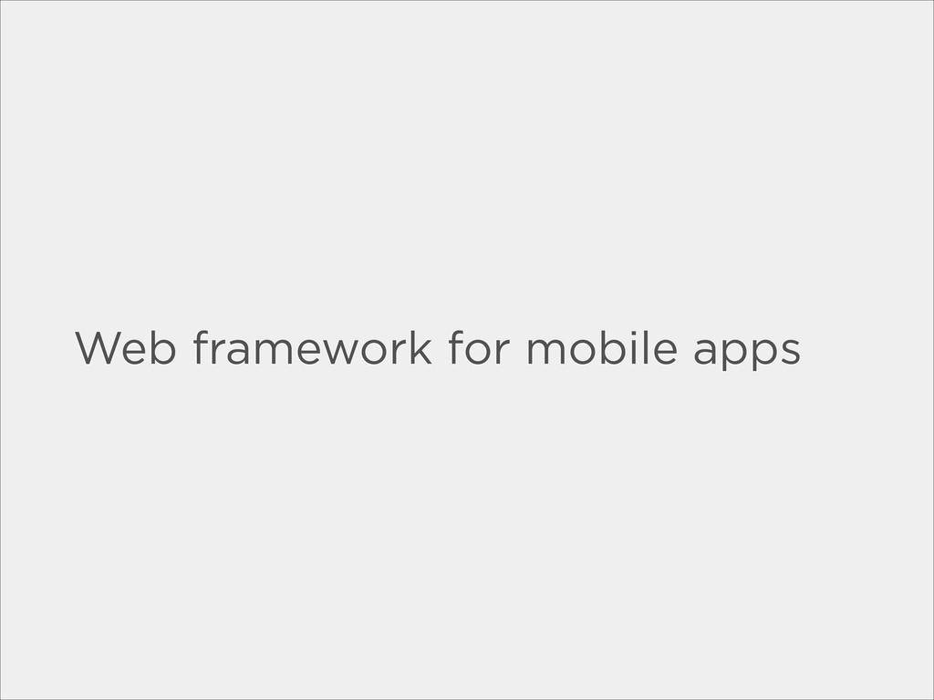 Web framework for mobile apps