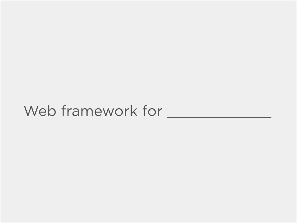 Web framework for ____________