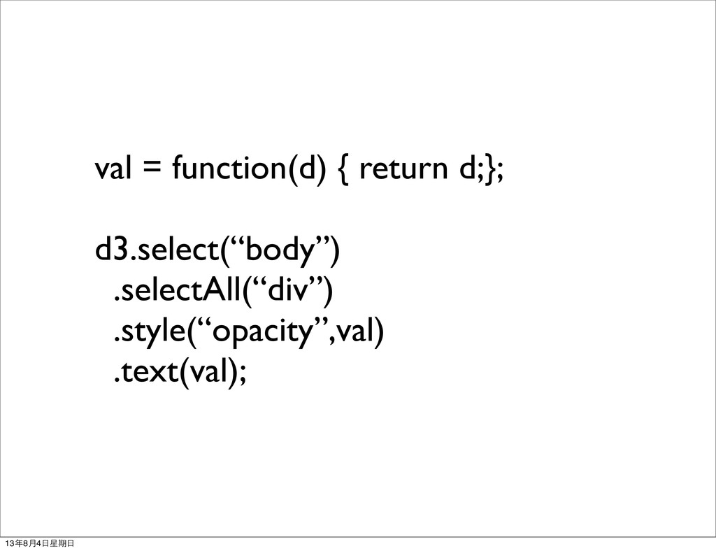 "val = function(d) { return d;}; d3.select(""body..."