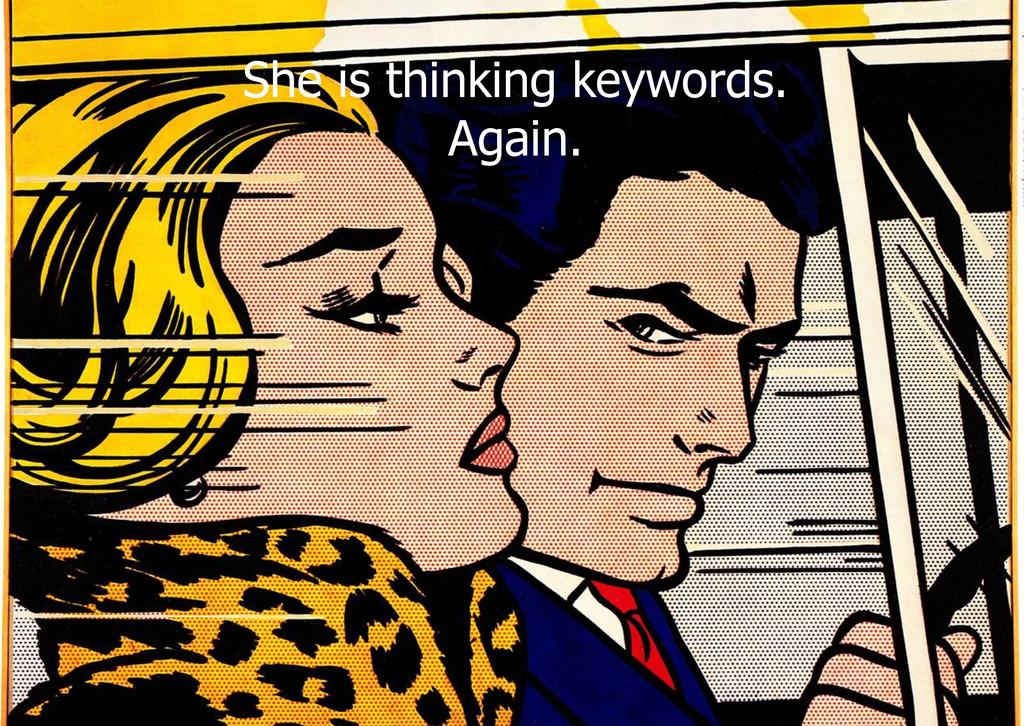 She is thinking keywords. Again.