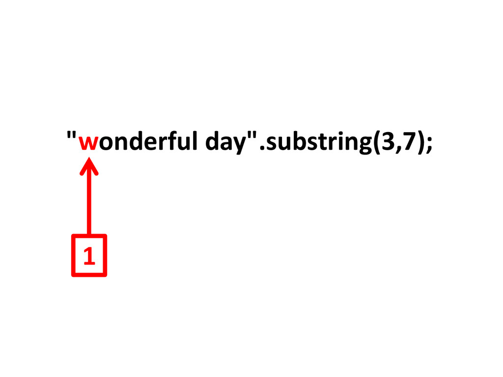 """wonderful day"".substring(3,7); 1"