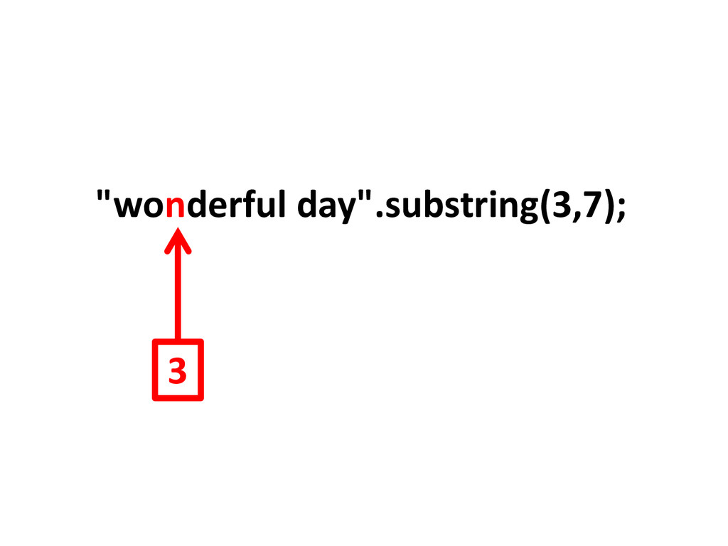 """wonderful day"".substring(3,7); 3"