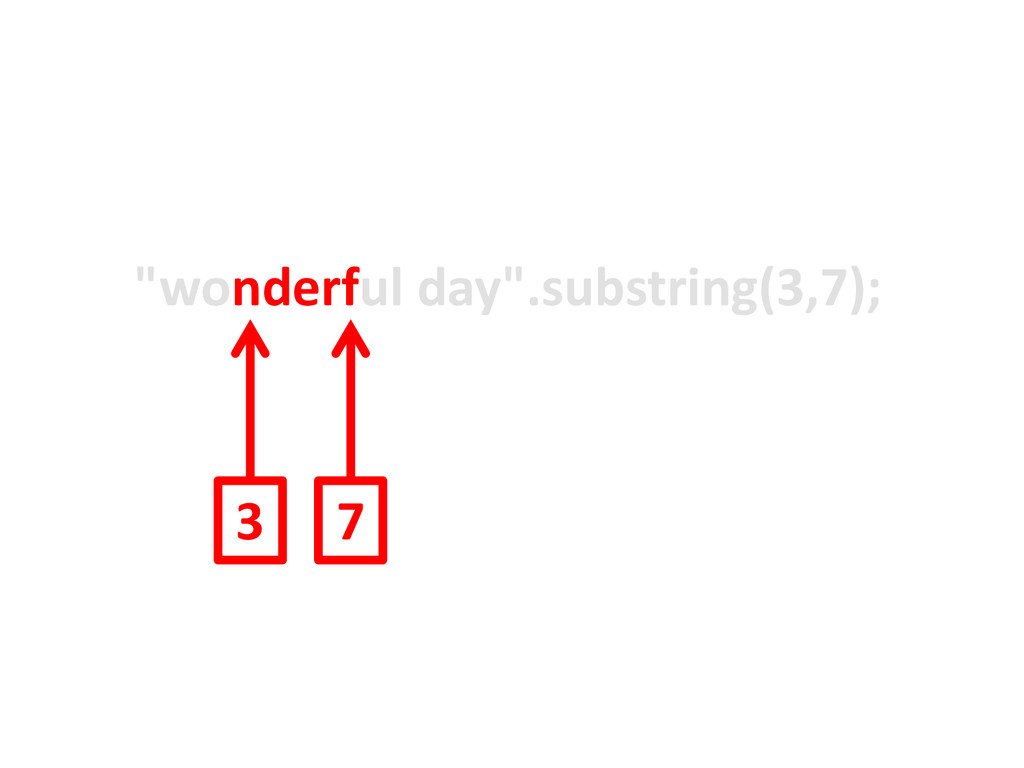 """wonderful day"".substring(3,7); 3 7"