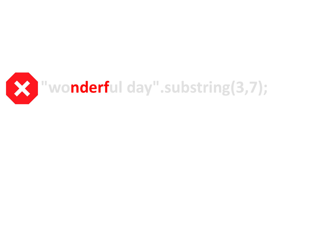"""wonderful day"".substring(3,7);"