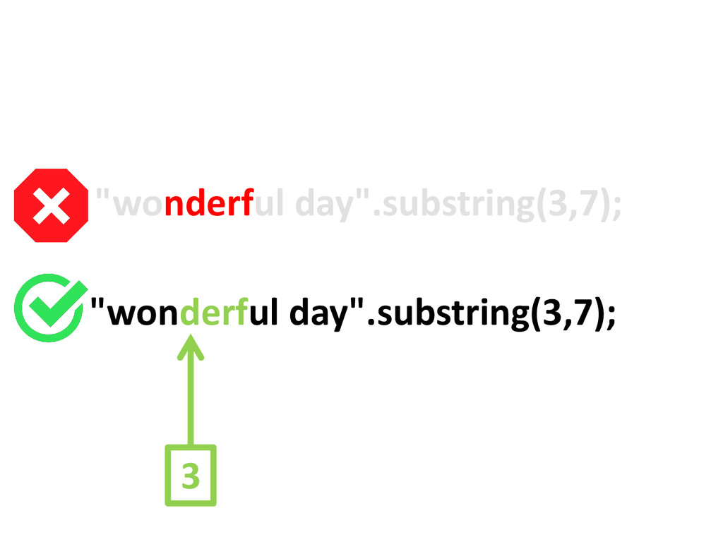"""wonderful day"".substring(3,7); ""wonderful day""..."