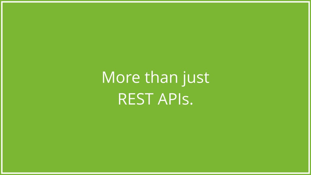 More than just REST APIs.