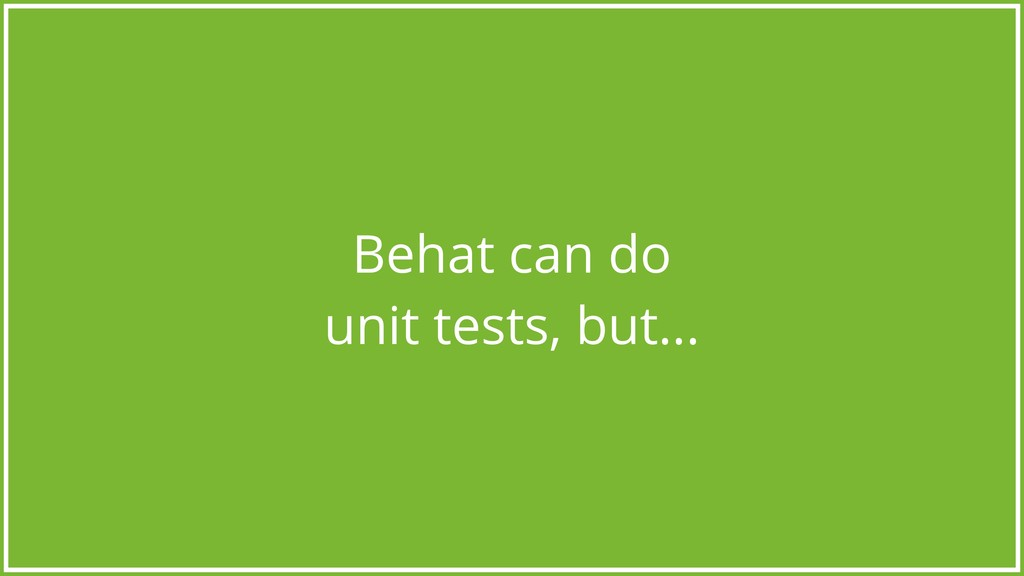 Behat can do unit tests, but...