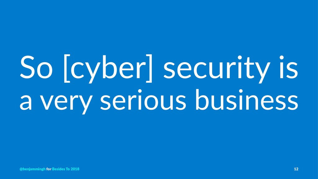 So [cyber] security is a very serious business ...