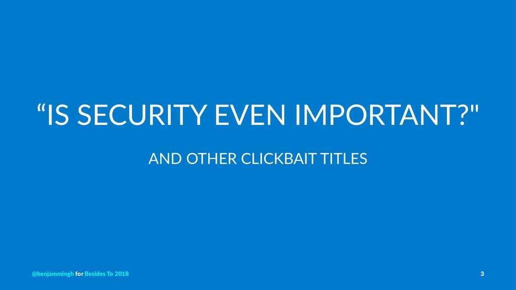 """""""IS SECURITY EVEN IMPORTANT?"""" AND OTHER CLICKBA..."""