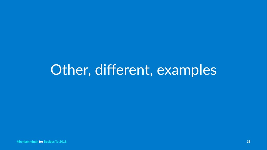 Other, different, examples @benjammingh for Besi...