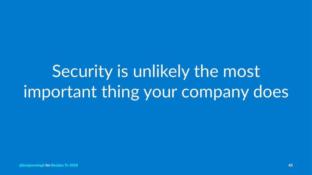 Security is unlikely the most important thing y...