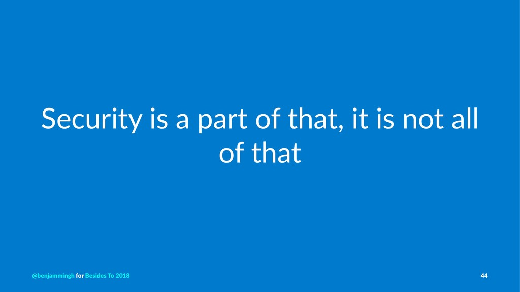 Security is a part of that, it is not all of th...