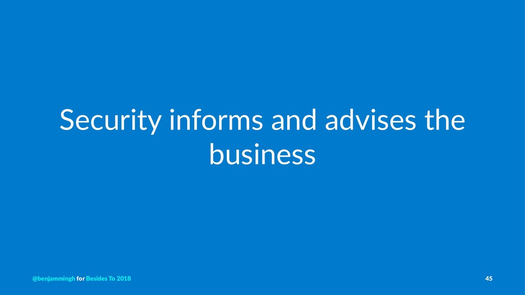 Security informs and advises the business @benj...