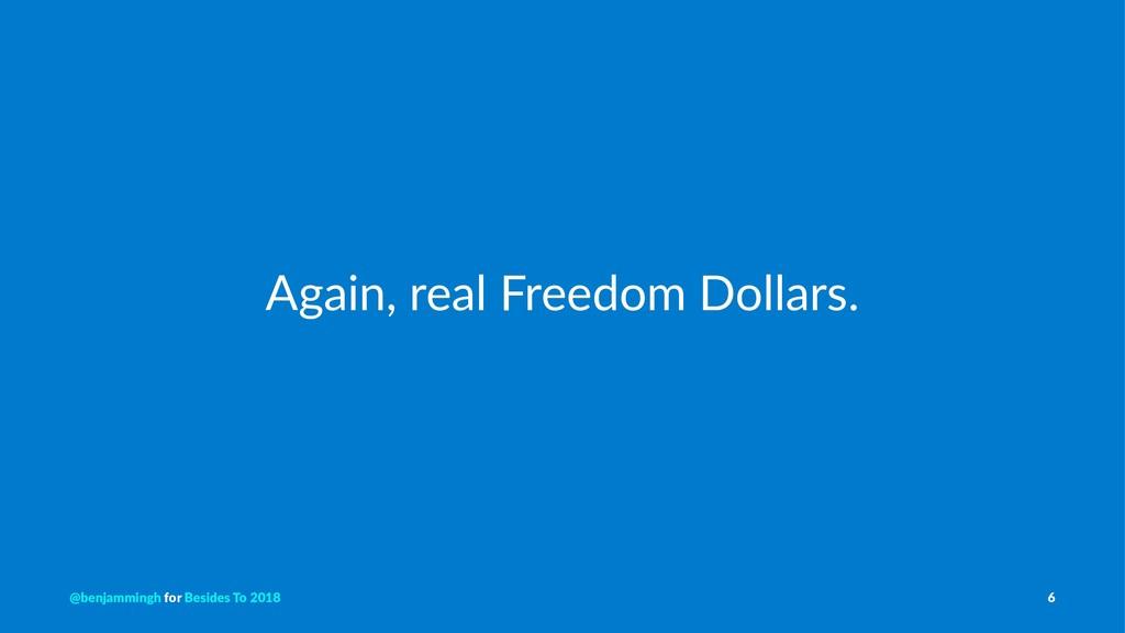 Again, real Freedom Dollars. @benjammingh for B...