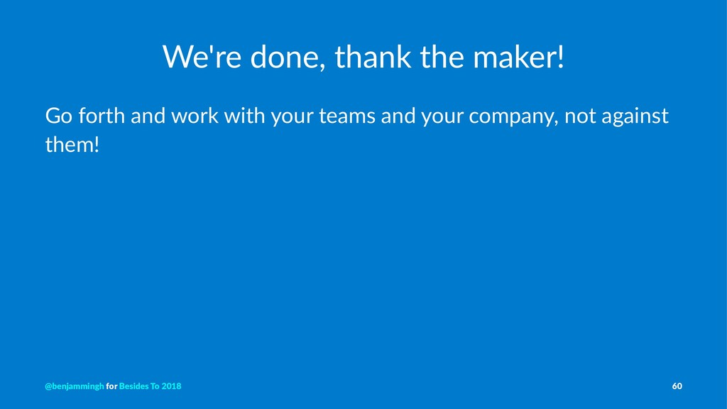 We're done, thank the maker! Go forth and work ...