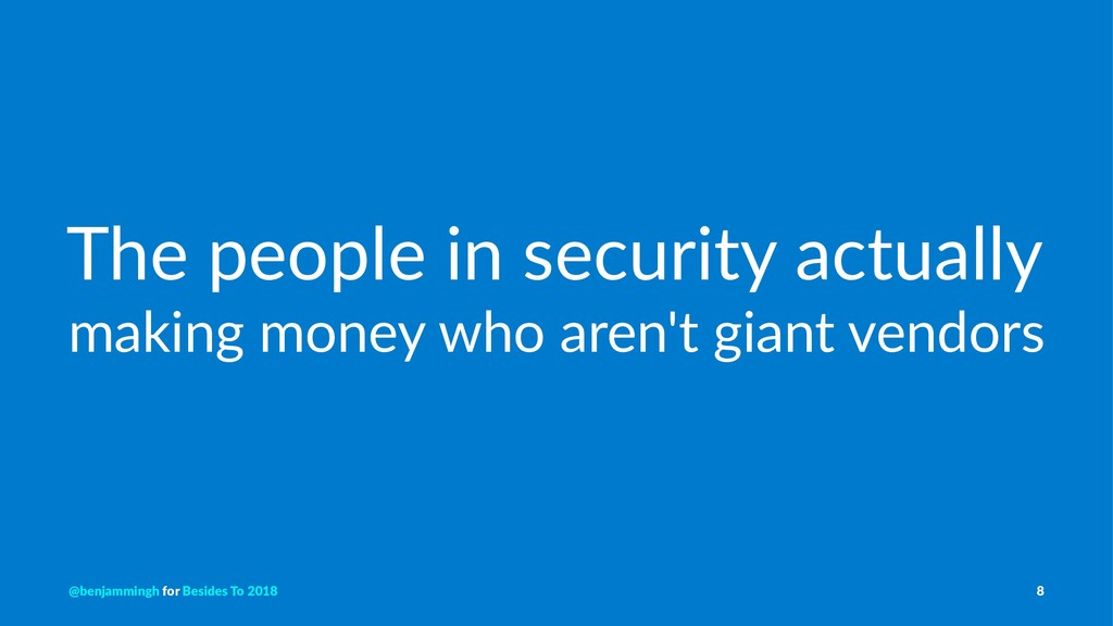 The people in security actually making money wh...
