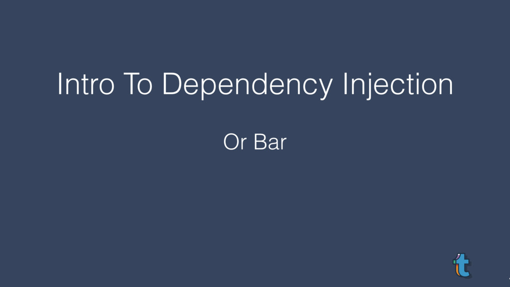 Intro To Dependency Injection Or Bar