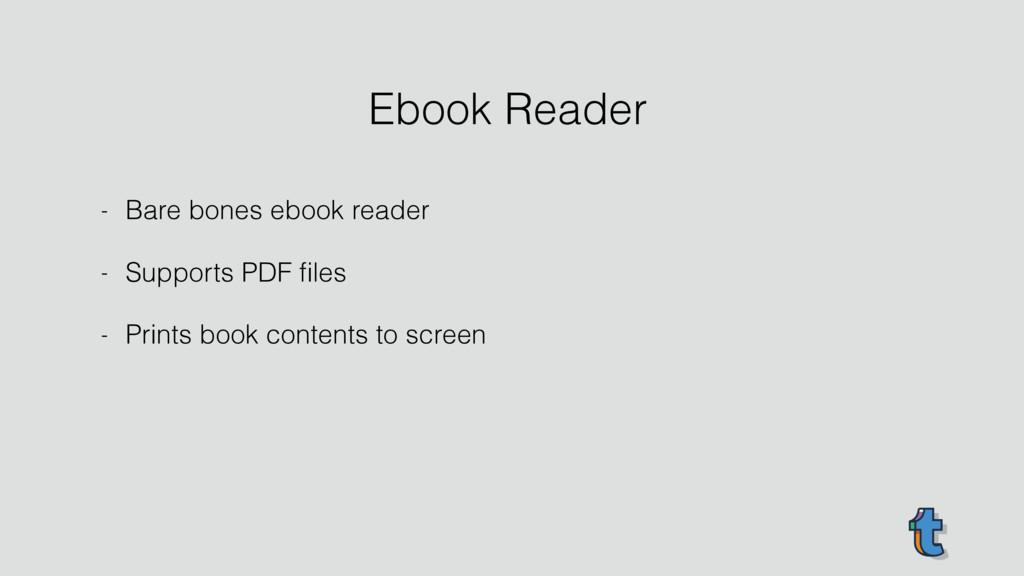 - Bare bones ebook reader - Supports PDF files -...