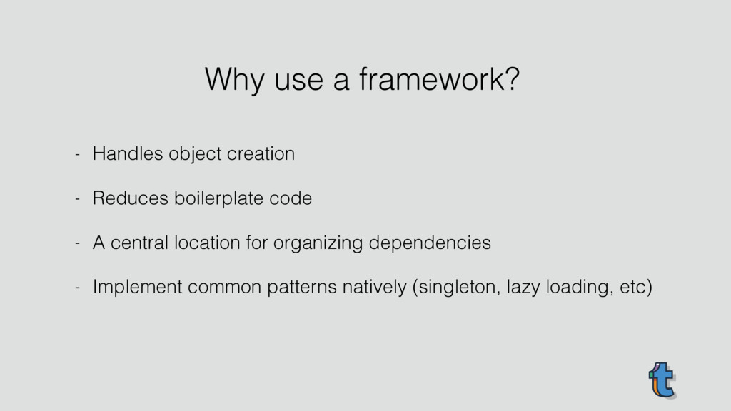- Handles object creation - Reduces boilerplate...