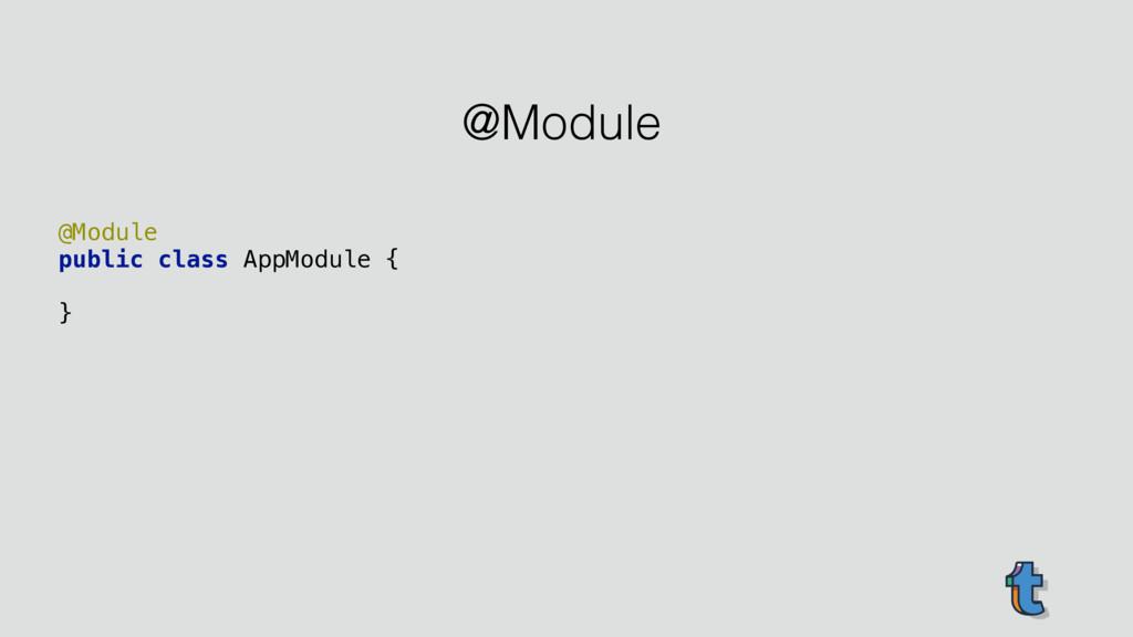 @Module public class AppModule {  } @Module