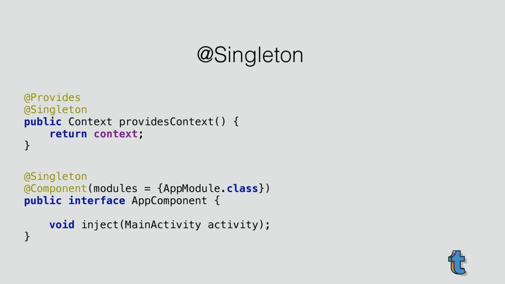 @Provides @Singleton public Context providesC...