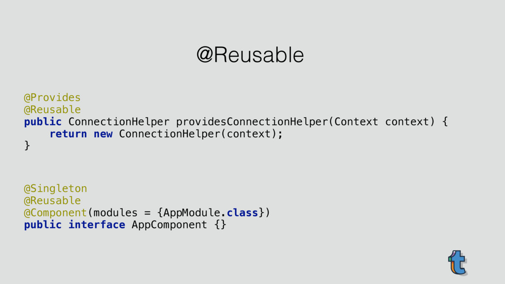 @Provides @Reusable public ConnectionHelper p...