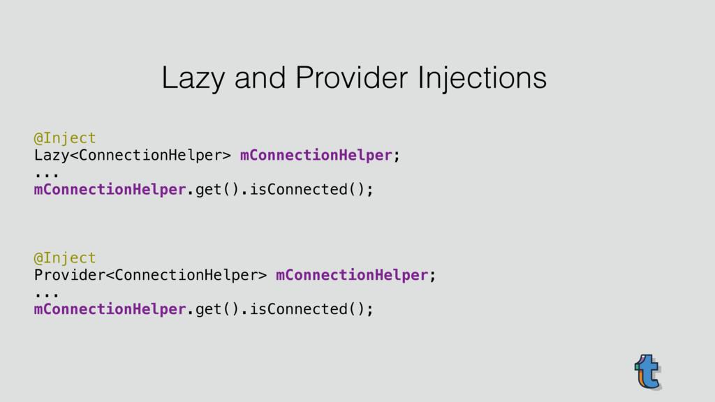 @Inject Lazy<ConnectionHelper> mConnectionHelp...